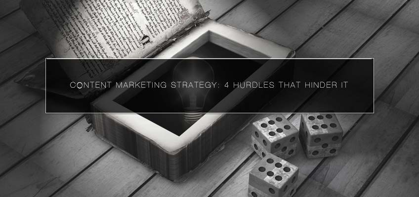 Content Marketing Strategy: 4 Hurdles that Hinder It